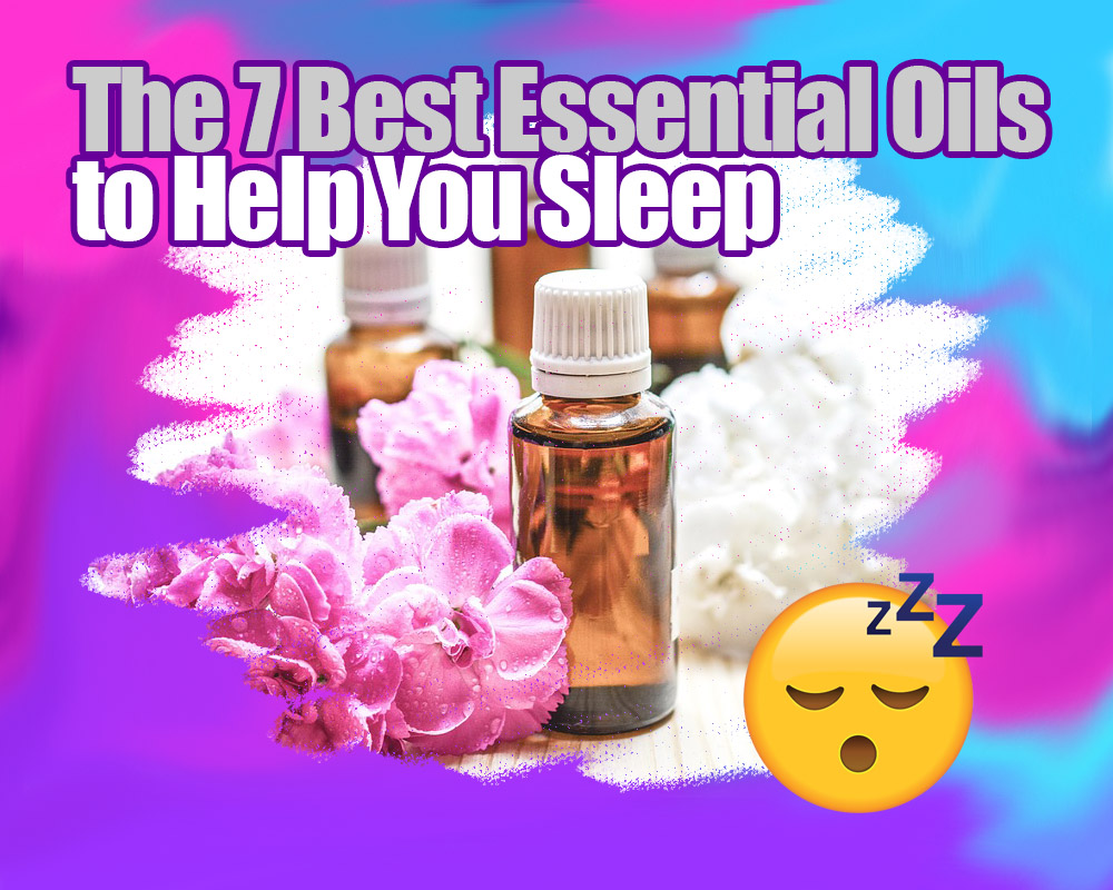 The 7 Best Essential Oils for Sleep
